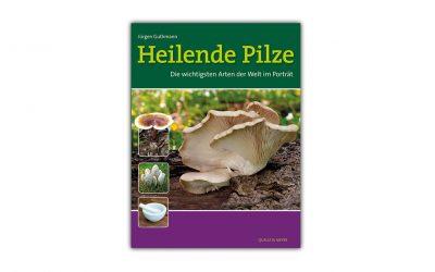 Neues Buch: Heilende Pilze – Die wichtigsten Arten der Welt im Porträt